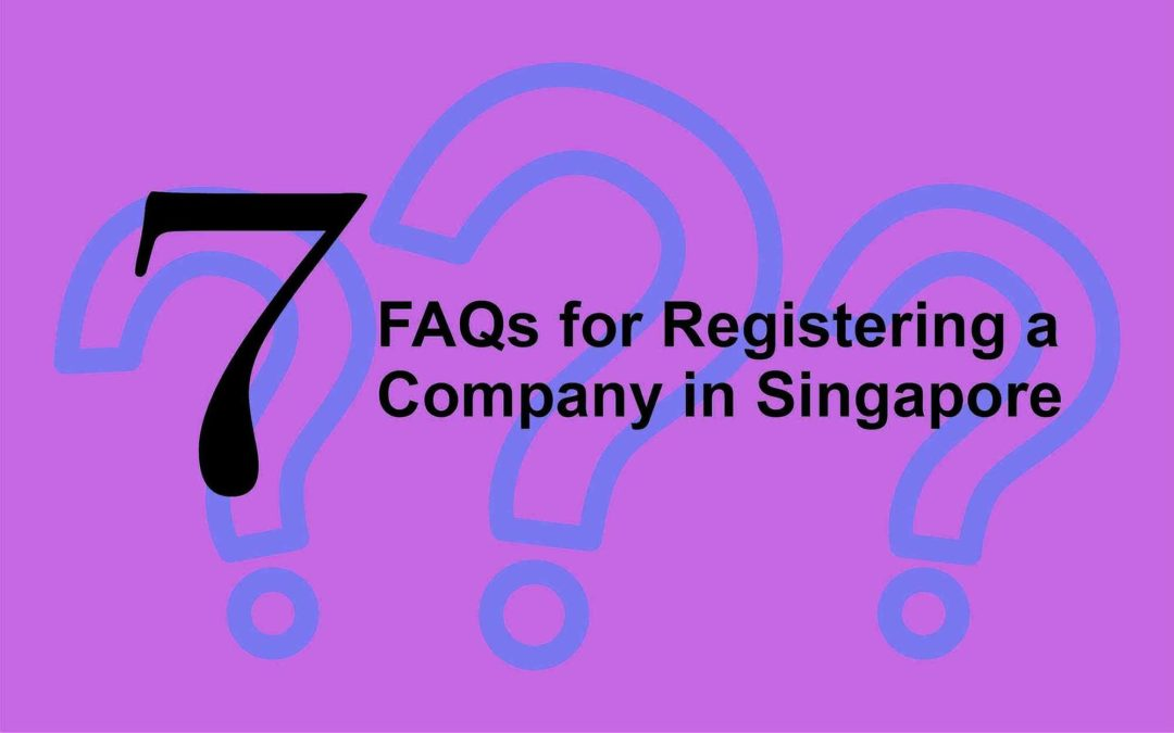 7 FAQs on Registering a Company in Singapore